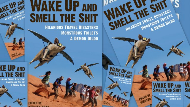 Wake Up and Smell the Shit: Hilarious Travel Disasters, Monstrous Toilets, and a Demon Dildo